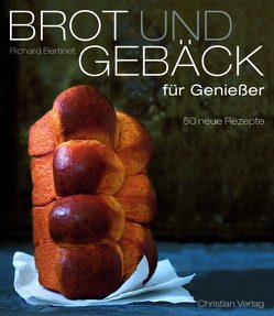 Brot und Gebäck für Genießer von Bertinet,  Richard