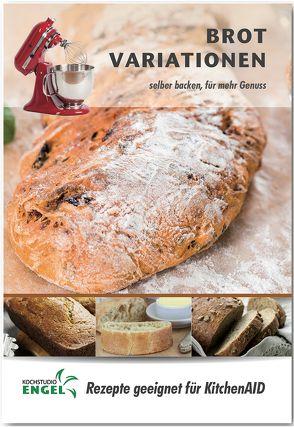 Brot Variationen – Rezepte geeignet für KitchenAid von Kochstudio Engel, Möhrlein-Yilmaz,  Marion