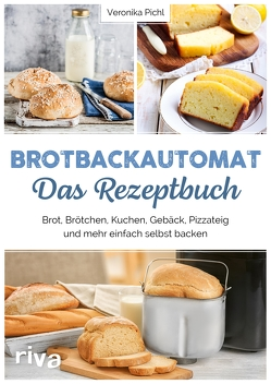 Brotbackautomat Das Rezeptbuch von Pichl,  Veronika