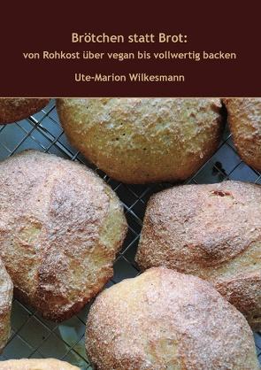 Brötchen statt Brot von Wilkesmann,  Ute-Marion