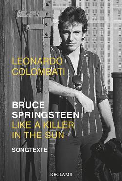 Bruce Springsteen – Like a Killer in the Sun von Colombati,  Leonardo, Kunze,  Heinz Rudolf, Marsh,  Dave, Morricone,  Ennio, von Vacano,  Johannes