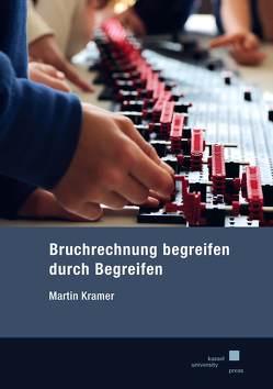 Bruchrechnung begreifen durch Begreifen von Kramer,  Martin