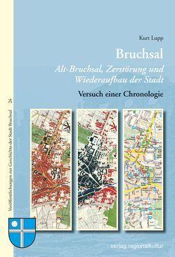 Bruchsal Alt-Bruchsal, Zerstörung und Wiederaufbau der Stadt von Lupp,  Kurt, Stadt Bruchsal