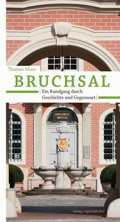 Bruchsal. Ein Rundgang durch Geschichte und Gegenwart von Moos,  Thomas