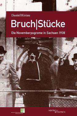 Bruch|Stücke. Die Novemberpogrome in Sachsen 1938 von Ristau,  Daniel