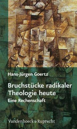 Bruchstücke radikaler Theologie heute von Goertz,  Hans Jürgen