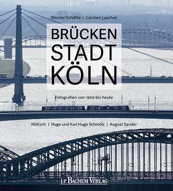 Brückenstadt Köln von Esch,  Hans-Georg, Laschet,  Carsten, Sander,  August, Schäfke,  Werner, Schmölz,  Hugo, Schmölz,  Karl Hugo