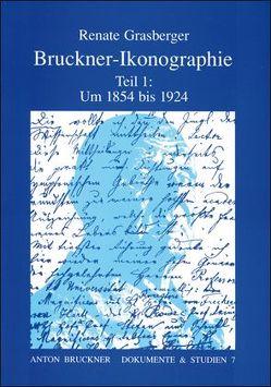 Bruckner-Ikonographie – Teil 1: 1854-1924 von Grasberger,  Renate, Harrandt,  A, Harten,  Uwe, Maier,  Elisabeth, Wessely,  Othmar