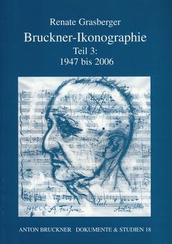 Bruckner-Ikonographie – Teil 3: 1947-2006 von Grasberger,  Renate