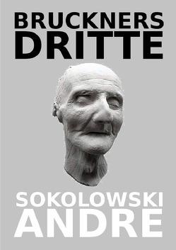 BRUCKNERS DRITTE von Sokolowski,  Andre