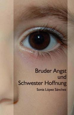 Bruder Angst und Schwester Hoffnung von López Sánchez,  Sonia