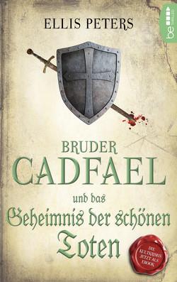 Bruder Cadfael und das Geheimnis der schönen Toten von Maass,  Hans-Joachim, Peters,  Ellis