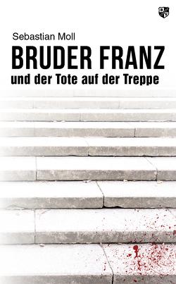 Bruder Franz und der Tote auf der Treppe von Moll,  Sebastian
