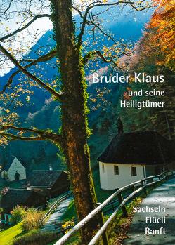 Bruder Klaus und seine Heilgtümer von Kunstverlag Josef Fink, Lothar,  Emanuel Kaiser
