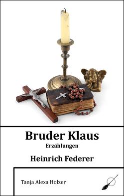 Bruder Klaus von Federer,  Heinrich, Holzer,  Tanja Alexa