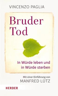 Bruder Tod – In Würde leben und in Würde sterben von Lütz,  Manfred, Paglia,  Vincenzo