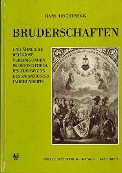 Bruderschaften und ähnliche religiöse Vereinigungen in Deutschtirol bis zum Beginn des 20. Jahrhunderts von Hochenegg,  Hans