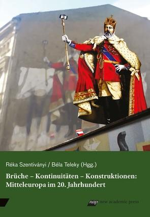 Brüche – Kontinuitäten – Konstruktionen von Szentiványi,  Réka, Teleky,  Béla