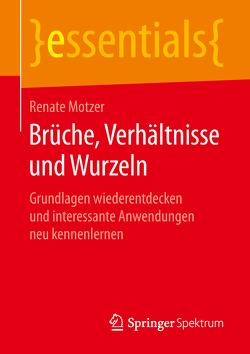 Brüche, Verhältnisse und Wurzeln von Motzer,  Renate