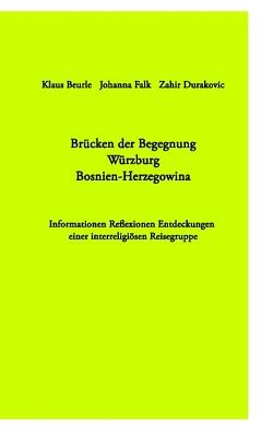 Brücken der Begegnung Würzburg Bosnien-Herzegowina von Beurle,  Klaus, Durakovic,  Zahir, Falk,  Johanna