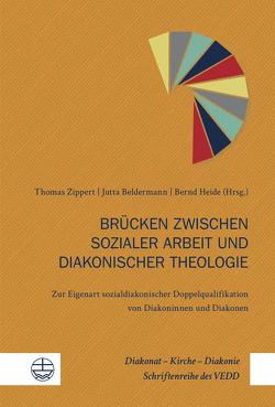 Brücken zwischen sozialer Arbeit und diakonischer Theologie von Beldermann,  Jutta, Heide,  Bernd, Zippert,  Thomas