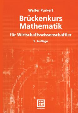 Brückenkurs Mathematik für Wirtschaftswissenschaftler von Purkert,  Walter