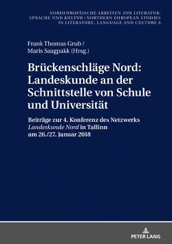 Brückenschläge Nord: Landeskunde an der Schnittstelle von Schule und Universität von Grub,  Frank Thomas, Saagpakk,  Maris