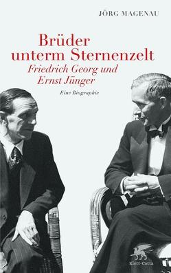 Brüder unterm Sternenzelt – Friedrich Georg und Ernst Jünger von Magenau,  Jörg