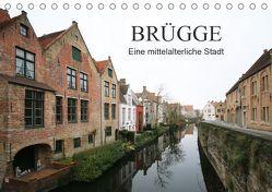 Brügge – Eine mittelalterliche Stadt (Tischkalender 2019 DIN A5 quer) von Fröhlich,  Klaus