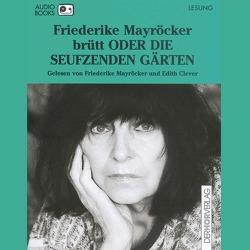 brütt ODER DIE SEUFZENDEN GÄRTEN von Clever,  Edith, Mayröcker,  Friederike