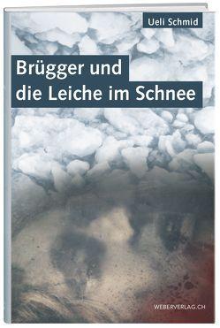 Brügger und die Leiche im Schnee von Schmid,  Ueli
