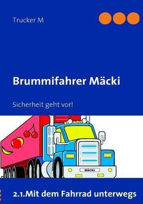 Brummifahrer Mäcki-Sicherheit geht vor! von M,  Trucker
