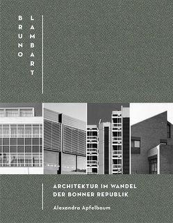 Bruno Lambart / Architektur im Wandel der Bonner Republik von Apfelbaum,  Alexandra