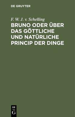 Bruno oder über das göttliche und natürliche Princip der Dinge von Schelling,  F. W. J. v.