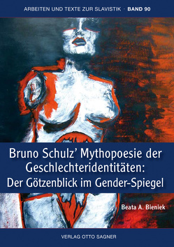 Bruno Schulz' Mythopoesie der Geschlechteridentitäten: Der Götzenblick im Gender-Spiegel von Bieniek,  Beata A.
