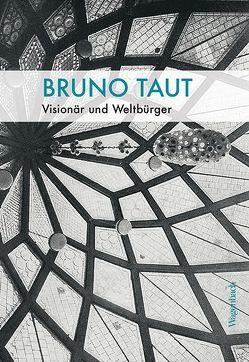 Bruno Taut von Bottema,  Joost, Deutscher Werkbund Berlin, Dogramaci,  Burcu, Flierl,  Thomas, Frampton,  Kenneth, Hörner,  Unda, Nicolai,  Bernd, Schily,  Otto