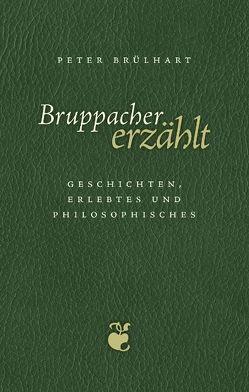 Bruppacher erzählt von Brülhart,  Peter
