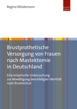 Brustprothetische Versorgung von Frauen nach Mastektomie in Deutschland von Wiedemann,  Regina