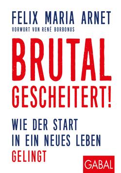 Brutal gescheitert! von Arnet,  Felix Maria, Borbonus,  René