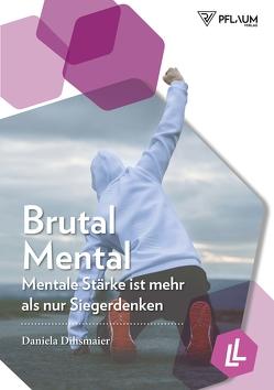 Brutal Mental von Dihsmaier,  Daniela