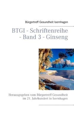 BTGI – Schriftenreihe – Band 3 – Ginseng von Isernhagen,  Bürgertreff Gesundheit