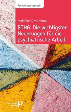 BTHG: Die wichtigsten Neuerungen für die psychiatrische Arbeit von Rosemann,  Matthias
