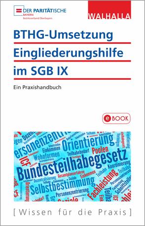 BTHG-Umsetzung – Eingliederungshilfe im SGB IX von Bezirksverband Oberbayern,  Paritätischer Wohlfahrtsverband Bayern e. V