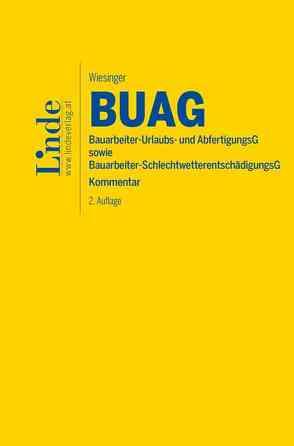 BUAG   Bauarbeiter-Urlaubs- und Abfertigungsgesetz sowie Bauarbeiter-Schlechtwetterentschädigungsgesetz von Wiesinger,  Christoph