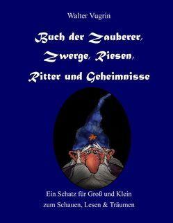 Buch der Zauberer, Zwerge, Riesen, Ritter und Geheimnisse von Vugrin,  Walter