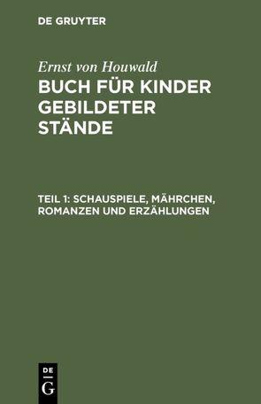 Ernst von Houwald: Buch für Kinder gebildeter Stände / Schauspiele, Mährchen, Romanzen und Erzählungen von Boehm, Ramberg,  H., Schmidt,  H