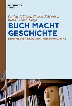 BUCH MACHT GESCHICHTE von Blume,  Patricia F., Keiderling,  Thomas, Saur,  Klaus G.