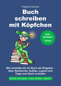 Buch schreiben mit Köpfchen von Schulze,  Angelina