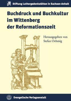 Buchdruck und Buchkultur im Wittenberg der Reformationszeit von Oehmig,  Stefan
