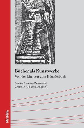 Bücher als Kunstwerke von Bachmann,  Christian A., Schmitz-Emans,  Monika